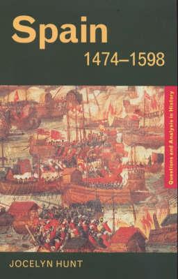 Spain 1474-1598 by Jocelyn Hunt
