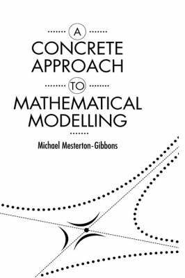 A Concrete Approach to Mathematical Modelling by Michael Mesterton-Gibbons