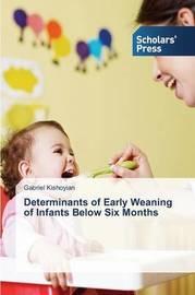 Determinants of Early Weaning of Infants Below Six Months by Kishoyian Gabriel