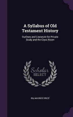 A Syllabus of Old Testament History by IRA Maurice Price image