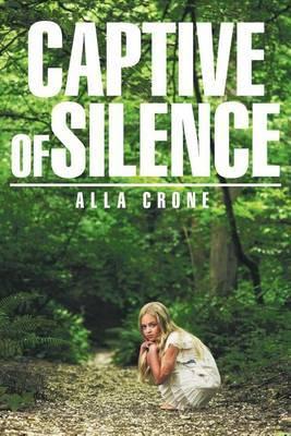 Captive of Silence by Alla Crone