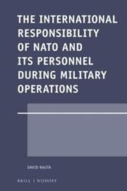 The International Responsibility of NATO and its Personnel during Military Operations by David Nauta image