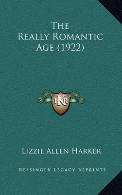 The Really Romantic Age (1922) by Lizzie Allen Harker