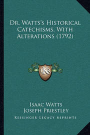 Dr. Watts's Historical Catechisms, with Alterations (1792) by Isaac Watts