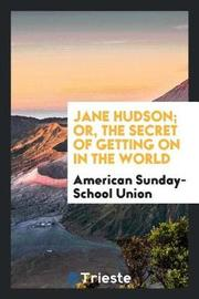 Jane Hudson; Or, the Secret of Getting on in the World by American Sunday School Union image