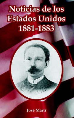 Noticias De Los Estados Unidos, 1881-1883 by Jose Marti image