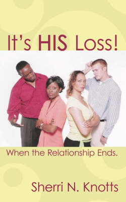 It's His Loss!: When the Relationship Ends. by Sherri N. Knotts image
