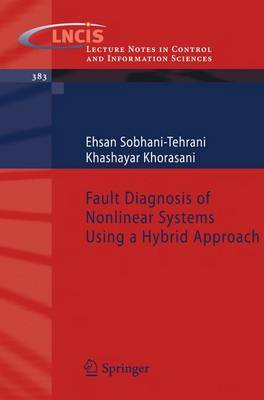 Fault Diagnosis of Nonlinear Systems Using a Hybrid Approach by Ehsan Sobhani-Tehrani image