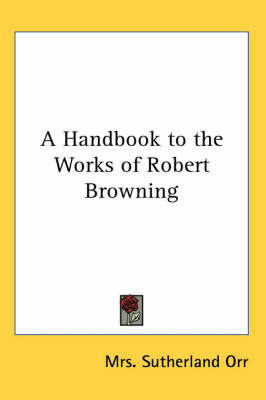 A Handbook to the Works of Robert Browning by Mrs Sutherland Orr image