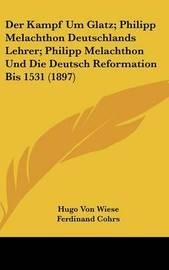 Der Kampf Um Glatz; Philipp Melachthon Deutschlands Lehrer; Philipp Melachthon Und Die Deutsch Reformation Bis 1531 (1897) by Ferdinand Cohrs