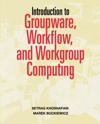 Introduction to Groupware, Workflow and Workgroup Computing by Setrag Khoshafian
