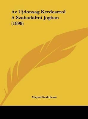 AZ Ujdonsag Kerdeserol a Szabadalmi Jogban (1898) by Arpad Szakolczai