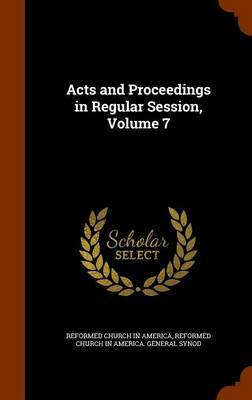 Acts and Proceedings in Regular Session, Volume 7 by Reformed Church in America