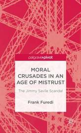Moral Crusades in an Age of Mistrust by Frank Furedi