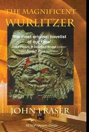 The Magnificent Wurlitzer by John Fraser