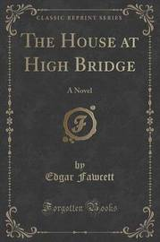 The House at High Bridge by Edgar Fawcett