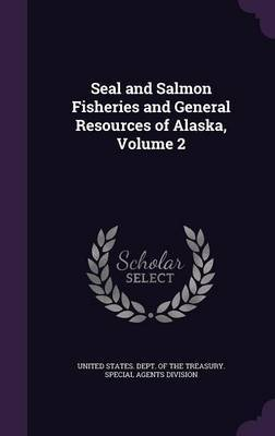 Seal and Salmon Fisheries and General Resources of Alaska, Volume 2 image