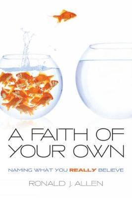 A Faith of Your Own by Ronald J Allen