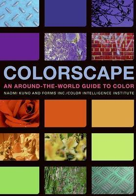 Colorscape: An Around-the-World Guide to Color by Naomi Kuno