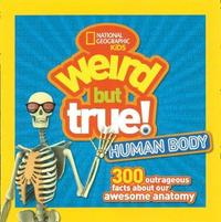 Weird But True! Human Body by National Geographic Kids
