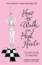 How to Walk in High Heels: The Girl's Guide to Everything by Camilla Morton image