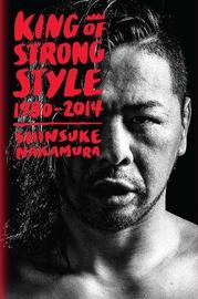 King of Strong Style by Shinsuke Nakamura