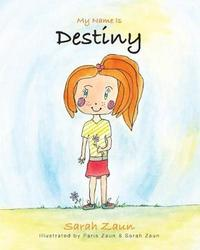 My Name Is Destiny by Sarah Zaun