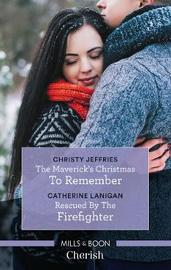 The Maverick's Christmas to Remember/Rescued by the Firefighter by Christy Jeffries