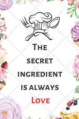 The Secret Ingredient Is Always Love by Kate Pears