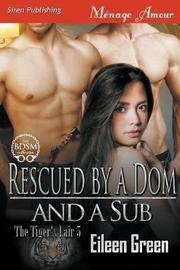 Rescued by a Dom and a Sub [The Tiger's Lair 5] (Siren Publishing Menage Amour) by Eileen Green