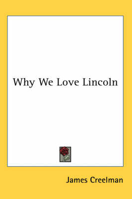Why We Love Lincoln by James O. Creelman image