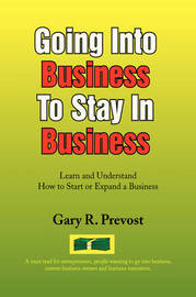 Going Into Business to Stay in Business by Gary R. Prevost
