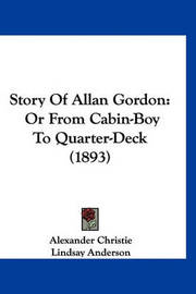 Story of Allan Gordon: Or from Cabin-Boy to Quarter-Deck (1893) by Alexander Christie