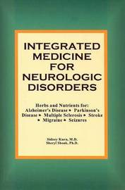 Integrated Medicine for Neurologic Disorders: Herbs and Nutrients for Alzheimer's Disease, Parkinson's Disease, Multiple Sclerosis, Stroke, Migraine and Seizures by Sidney Kurn, M.D. image