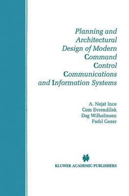 Planning and Architectural Design of Modern Command Control Communications and Information Systems by A. Nejat Ince image
