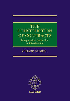 The Construction of Contracts: Interpretation, Implication and Rectification by Gerard McMeel
