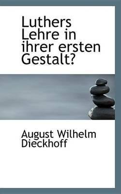 Luthers Lehre in Ihrer Ersten Gestalt by August Wilhelm Dieckhoff