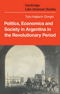 Cambridge Latin American Studies: Series Number 18 by Tulio Halperin Donghi