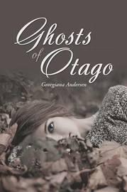 Ghosts of Otago by Georgiana Andersen