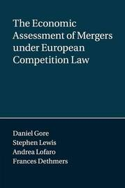 The Economic Assessment of Mergers under European Competition Law by Daniel Gore
