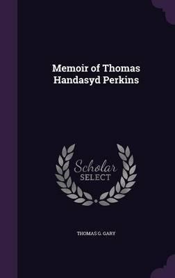 Memoir of Thomas Handasyd Perkins by Thomas G Gary