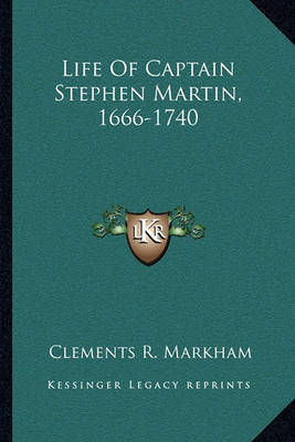 Life of Captain Stephen Martin, 1666-1740 by Clements R Markham, Sir