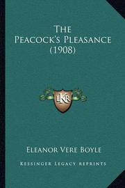 The Peacock's Pleasance (1908) by Eleanor Vere Boyle