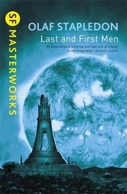 Last and First Men (S.F. Masterworks) by Olaf Stapledon
