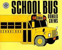 School Bus: for the Buses, the Riders and the Watchers by Donald Crews