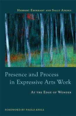 Presence and Process in Expressive Arts Work by Sally Atkins