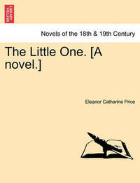 The Little One. [A Novel.] by Eleanor Catharine Price