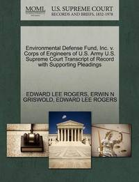 Environmental Defense Fund, Inc. V. Corps of Engineers of U.S. Army U.S. Supreme Court Transcript of Record with Supporting Pleadings by Edward Lee Rogers