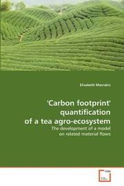 'Carbon Footprint' Quantification of a Tea Agro-Ecosystem by Elisabeth Mavrakis