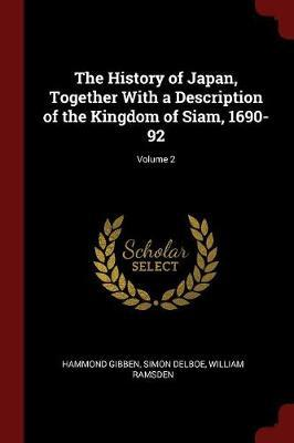 The History of Japan, Together with a Description of the Kingdom of Siam, 1690-92; Volume 2 by Hammond Gibben
